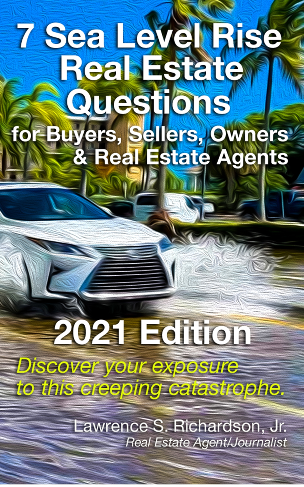 "The New, Improved ""7 Sea Level Rise Real Estate Questions for Buyers, Sellers, Owners & Real Estate Agents"" is Finally Here!"